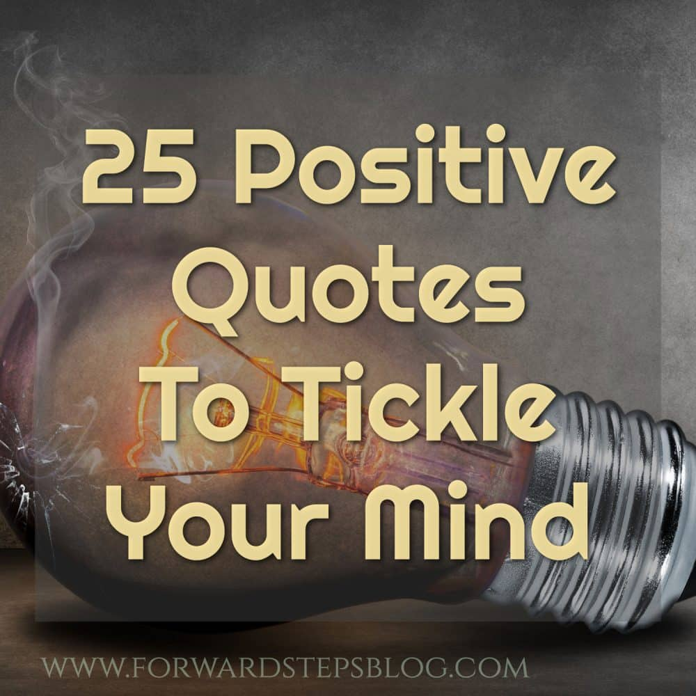 25 Positive Quotes To Tickle Your Mind
