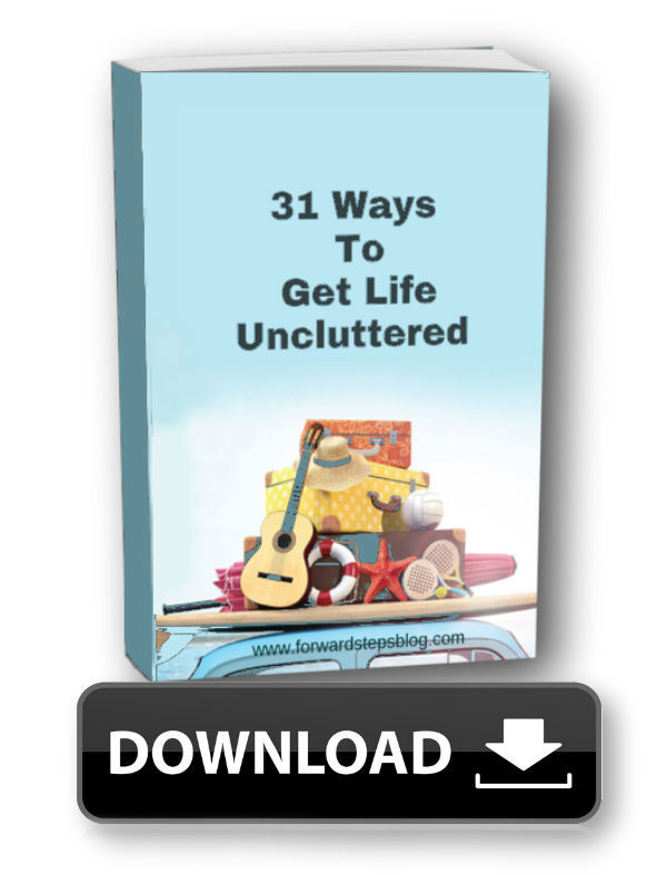 31 Ways To Get Life Uncluttered - Forward Steps Free eBook Download